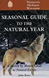 Seasonal Guide to the Natural Year--Minnesota, Michigan and Wisconsin (Seasonal Guides)