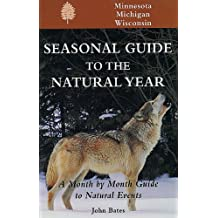 Seasonal Guide to the Natural Year--Minnesota, Michigan and Wisconsin (Seasonal Guides)