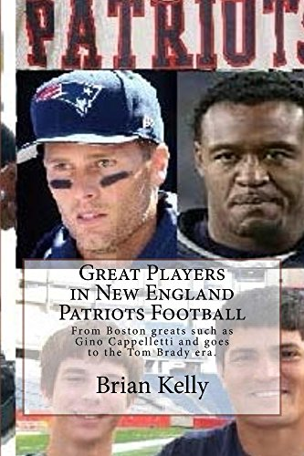 Great Players in New England Patriots Football: From Boston greats such as Gino Cappelletti to the Tom Brady era.