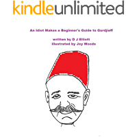 An Idiot makes a beginner's guide to Gurdjieff. (English Edition)