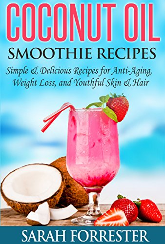 51ztEWCwpwL - Coconut Oil Smoothie Recipes: Simple & Delicious Recipes for Anti-Aging, Weight Loss, and Youthful Skin & Hair