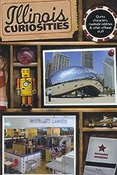 Illinois Curiosities: Quirky Characters, Roadside Oddities & Other Offbeat Stuff (Curiosities Series)