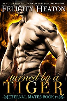 Turned by a Tiger (Eternal Mates Paranormal Romance Series Book 12) by [Heaton, Felicity]