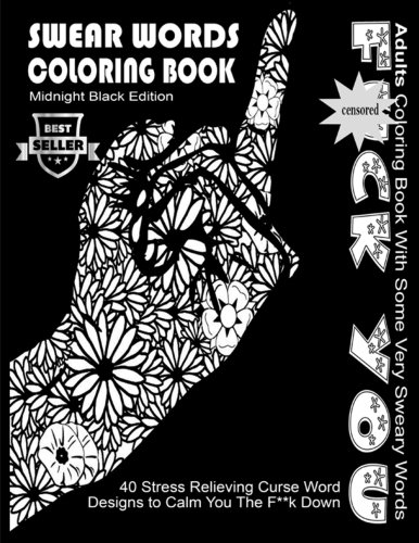 Swear Word Coloring Book : Midnight Black Edition Best Seller Adults Coloring Book With Some Very Sweary Words: 40 Stress Relieving Curse Word Designs ... Words Coloring Books For Adults) (Volume 5)