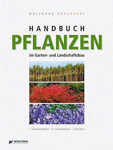 Handbuch Pflanzen im Garten- und Landschaftsbau: Nadelgehölze - Laubgehölze - Stauden