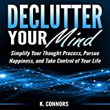 #9: Declutter Your Mind: Simplify Your Thought Process, Pursue Happiness, and Take Control of Your Life
