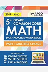 5th Grade Common Core Math: Daily Practice Workbook - Part I: Multiple Choice | 1000+ Practice Questions and Video Explanations | Argo Brothers Paperback