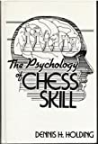 The Psychology of Chess Skill, Holding, Dennis H., 0898595754