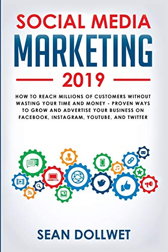 Social Media Marketing 2019: How to Reach Millions of Customers Without Wasting Your Time and Money - Proven Ways to Grow Your Business on Instagram, YouTube, Twitter, and Facebook por Sean Dollwet