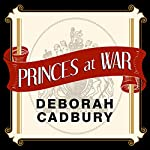 Princes at War: The Bitter Battle Inside Britain's Royal Family in the Darkest Days of WWII | Deborah Cadbury