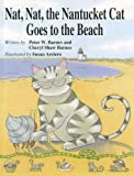Nat, Nat, the Nantucket Cat Goes to the Beach, Peter W. Barnes and Cheryl Shaw Barnes, 1596987820
