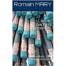 Cas de coaching commentés: outils utilisés : PNL et Voyage du Héros (French Edition)