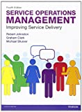 Service Operations Management : Improving Service Delivery, Johnston, Robert and Clark, Graham, 0273740482