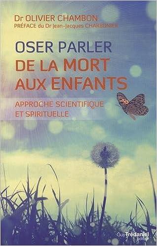 Librairie ebook téléchargements gratuits en ligne! Forum for downloading  books Oser parler de la mort aux enfants  Approche scientifique et  spirituelle aef46cd6f757