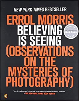 believing is seeing on the mysteries of photography errol morris amazoncom books