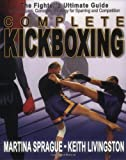 Complete Kickboxing: The Fighter's Ultimate Guide to Techniques, Concepts, and Strategy for Sparring and Competition