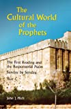 The Cultural World of the Prophets: The First Reading and the Responsorial Psalm, Sunday by Sunday, Year C