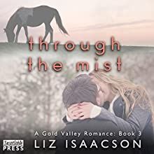 Through the Mist: Gold Valley Romance, Book 3 Audiobook by Liz Isaacson Narrated by Monique Makena