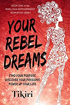 Your Rebel Dreams: Discover Your Purpose And Passions To Power Up Your Life by Tikiri Herath ebook deal