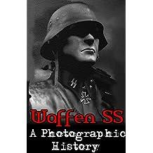 Waffen SS: A Photographic History (Nazi, Waffen SS, WW2, WWII, German Army, German History)