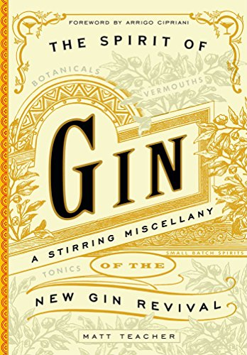 The Spirit of Gin: A Stirring Miscellany of the New Gin Revival by Matt Teacher