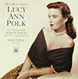 But Beautiful. Lucy Ann Polk Accompanied by the Marty Paich Sextet and Quartet & the Dave Pell Octet