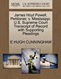 James Hoyt Powell, Petitioner, V. Mississippi. U. S. Supreme Court Transcript of Record with Supporting Pleadings, E. Hugh Cunningham, 1270507354