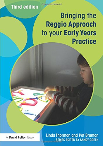 Bringing the Reggio Approach to your Early Years Practice (Bringing ... to your Early Years Practice) (Volume 4)