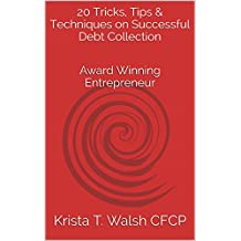 20 Tricks, Tips & Techniques on Successful Debt Collection: Award Winning Entrepreneur