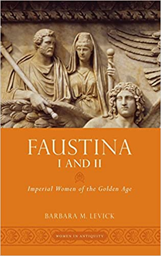 Faustina I and II: Imperial Women of the Golden Age (Women in Antiquity)