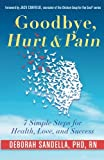 Goodbye, Hurt & Pain: 7 Simple Steps for