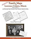 Family Maps of Lawrence County, Illinois, Deluxe Edition : With Homesteads, Roads, Waterways, Towns, Cemeteries, Railroads, and More, Boyd, Gregory A., 1420309870