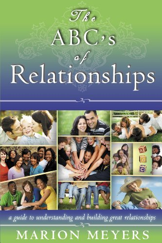 The abcs of relationships. A guide to understanding and building great relationships Marion Meyers