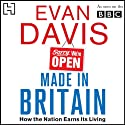 Made in Britain: How the Nation Earns Its living Audiobook by Evan Davis Narrated by Evan Davis