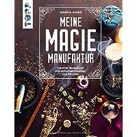Meine Magie-Manufaktur: Kreative Hexenkunst mit einfachen Zaubern und Ritualen