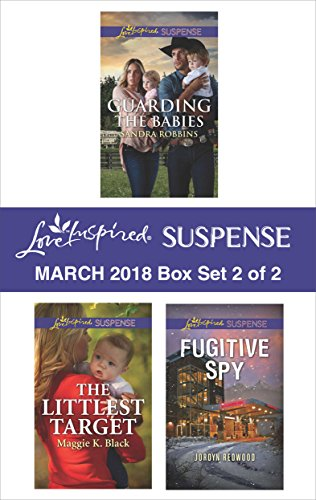 Harlequin Love Inspired Suspense March 2018 - Box Set 2 of 2: Guarding the Babies\The Littlest Target\Fugitive Spy