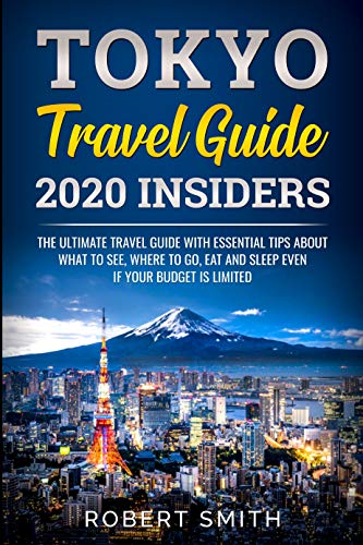 Tokyo Travel Guide 2020 Insiders: The Ultimate Travel Guide With Essential Tips About What To See, Where To Go, Eat And Sleep Even If Your Budget Is Limited ... Guide ) (japan travel guide Book Book 1)