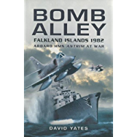 Bomb Alley: Falkland Islands 1982 – Aboard HMS Antrim at War