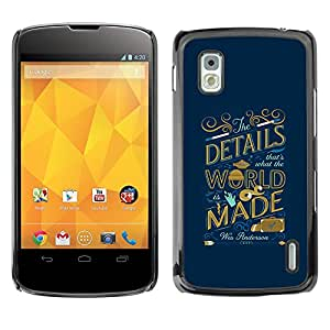 Shell-Star Arte & diseño plástico duro Fundas Cover Cubre Hard Case Cover para LG Google NEXUS 4 / Mako / E960 ( World Inspiring Quote Blue Golden )
