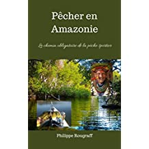 Pêcher en Amazonie: Le chemin obligatoire de la pêche sportive (French Edition)