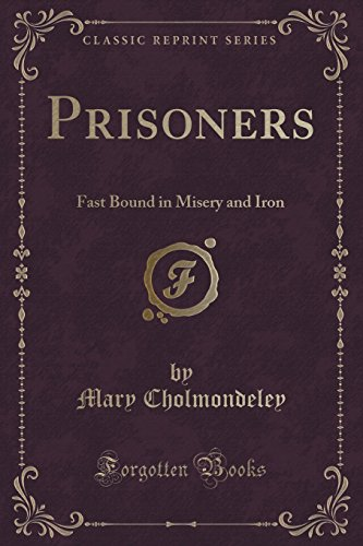 Prisoners: Fast Bound in Misery and Iron (Classic Reprint)