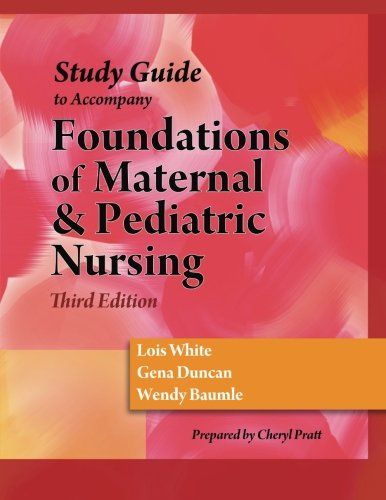 Study Guide for Duncan/Baumle/White's Foundations of Maternal & Pediatric Nursing, 3rd by Cengage Learning