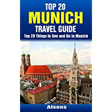 Top 20 Things to See and Do in Munich - Top 20 Munich Travel Guide (Europe Travel Series Book 21)