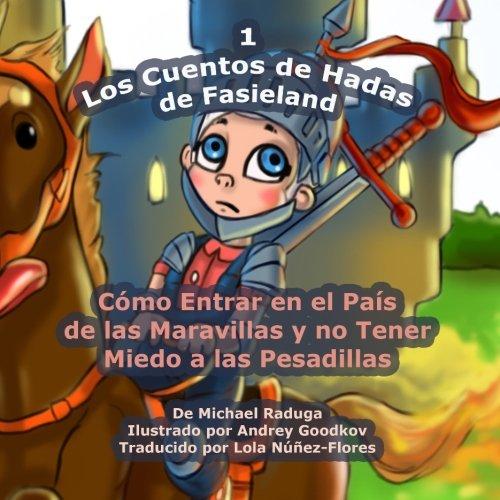 Los Cuentos de Hadas de Fasieland - 1: Cómo Entrar en el País de las Maravillas y no Tener Miedo a las Pesadillas (Volume 1) (Spanish Edition)