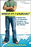 Where Am I Wearing?, Kelsey Timmerman, 1118277554
