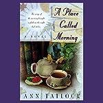 A Place Called Morning | Ann Tatlock
