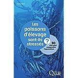 Les poissons d'élevage sont-ils stressés ?: 80 clés pour comprendre l'aquaculture