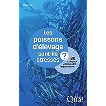 Les poissons d'élevage sont-ils stressés ?: 80 clés pour comprendre l'aquaculture (French Edition)
