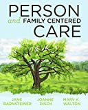 Person- and Family-Centered Care, Jane Herman Barnsteiner and Joanne Marilyn Disch, 1938835077