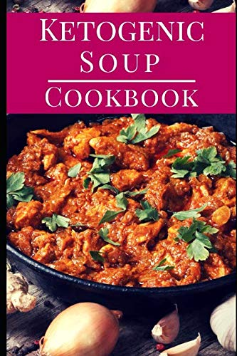 Ketogenic Soup Cookbook: Delicious Ketogenic Diet Soup And Stew Recipes For Losing Weight by Sara Evans